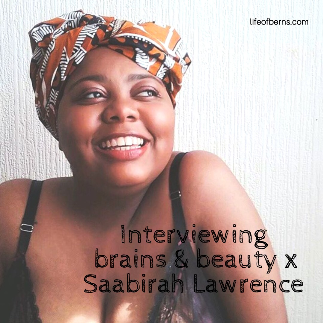 Interviewing brains & beauty x Saabirah Lawrence